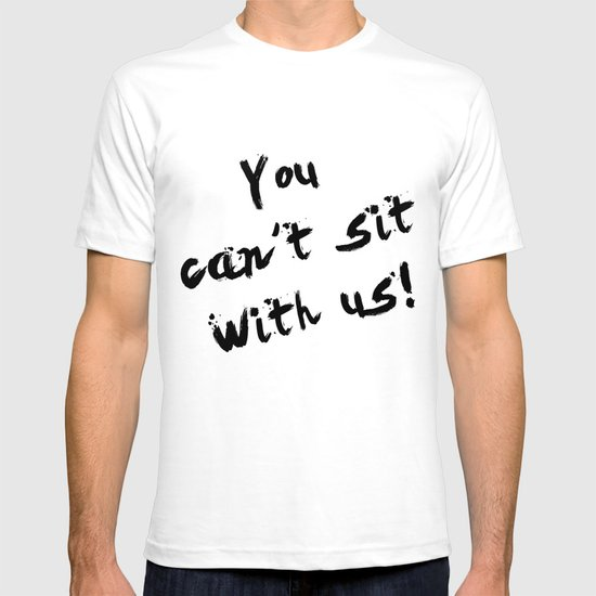 You Can't Sit With Us! - quote from the movie Mean Girls T-shirt