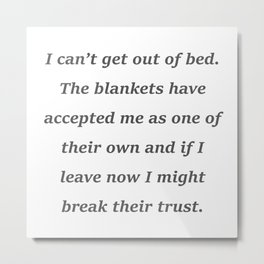 I Can't Get Out Of Bed Metal Print