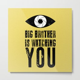 Big Brother is Watching YOU! Metal Print