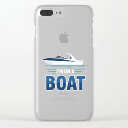 Sailing Ship Boating Oceans Sailor Sea Lovers I'm On A Boat Gift Clear iPhone Case