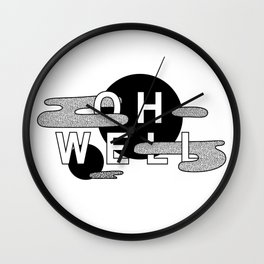 Oh Well - Black and White Wall Clock