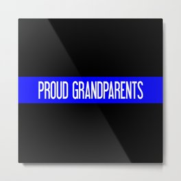 Police: Proud Grandparents (Thin Blue Line) Metal Print