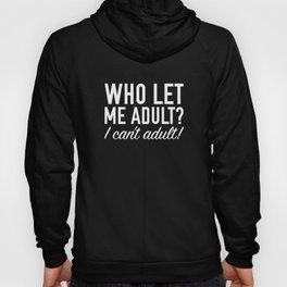 Who Let Me Adult? Hoody