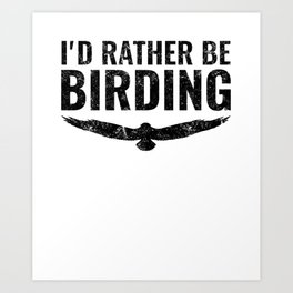 Bird product Gift for Birdwatcher Rather Be Birding Art Print