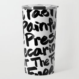 The Past Is Painful, The Present, Precarious, But The Future Is Free Travel Mug
