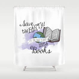 Save the earth! Shower Curtain