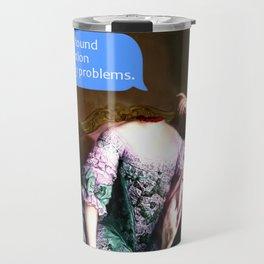 I finally found the solution to all my problems Travel Mug