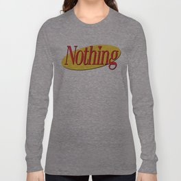 Its A Show About Nothing Long Sleeve T-shirt