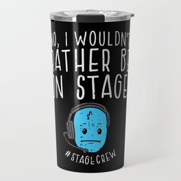 No, I Wouldn't Rather Be On Stage Stage Crew Gift Travel Mug