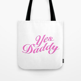 Yes Daddy Tote Bag