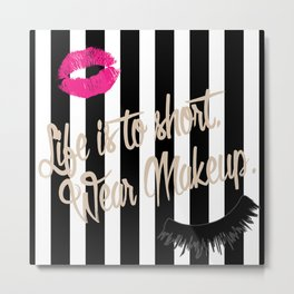 LIFE IS TO SHORT, WEAR MAKEUP Metal Print