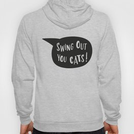 Swing out you cats! Hoody