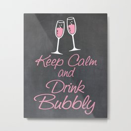 Keep Calm and Drink Bubbly (champagne flutes) Metal Print
