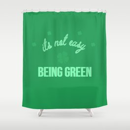 its not easy being green Shower Curtain