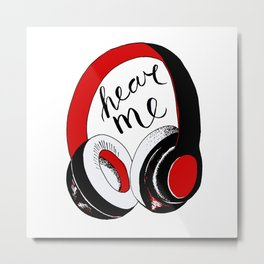 "headphones, ""hear me"". Metal Print"