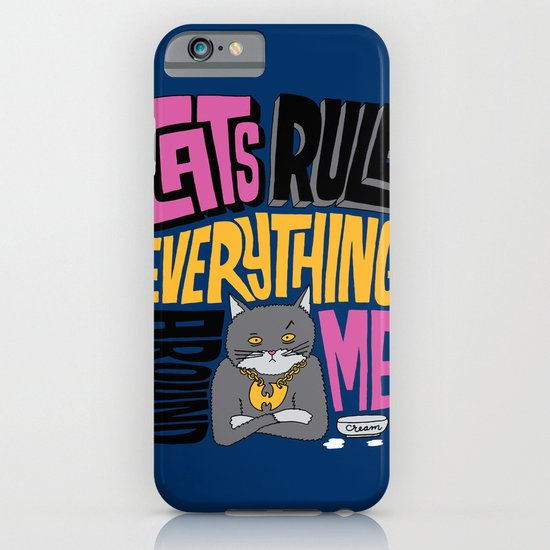 C.R.E.A.M. Cats Rule Everything Around Me iPhone & iPod Case