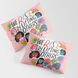 We Rise by Lifting Others Pillow Sham