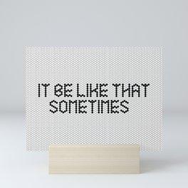"""""""It be like that sometimes"""" Black & White Tile Mini Art Print"""