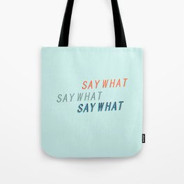 SAY WHAT SAY WHAT SAY WHAT # Tote Bag