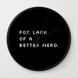 For Lack Of A Better Nerd - B. Wall Clock
