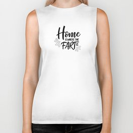 Home Is Where The Fart Is Biker Tank