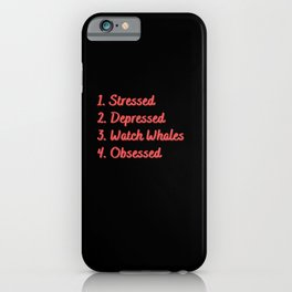 Stressed. Depressed. Watch Whales. Obsessed. iPhone Case