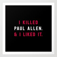 American Psycho - I killed Paul Allen. And I liked it. Art Print