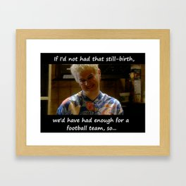 """Iris - """"If I'd not have had that still-birth, we'd have had enough for a football team, so..."""" Framed Art Print"""