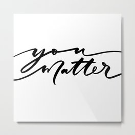 You Matter Metal Print