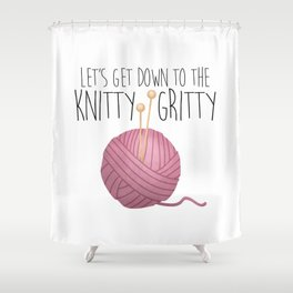 Let's Get Down To The Knitty-Gritty Shower Curtain