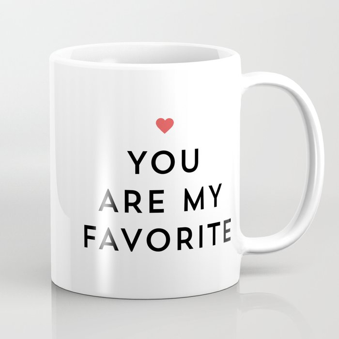 You Are My Favorite Coffee Mug By Allyjcat Society6