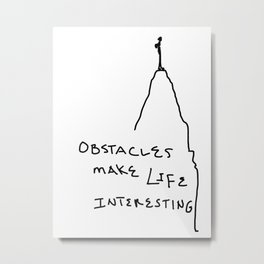 Obstacles Make Life Interesting Metal Print