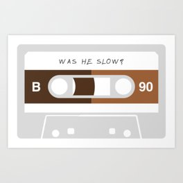 Was He Slow? Art Print