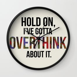 hold on, i've gotta overthink about it. Wall Clock