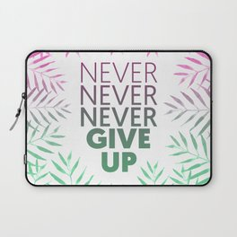 Never give up! Laptop Sleeve