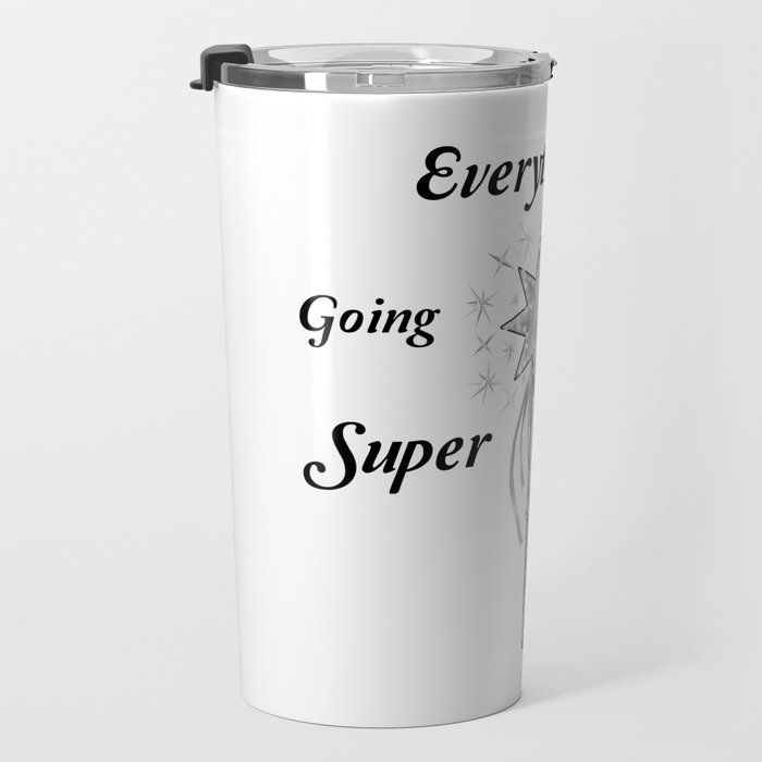 Everything's Going To Be Super Duper Travel Mug