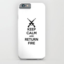 Keep Calm And Return Fire iPhone Case