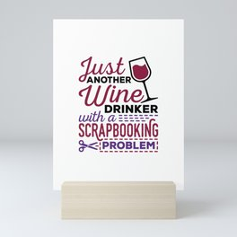 Just Another Wine Drinker With a Scrapbooking Problem Mini Art Print