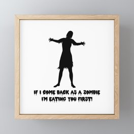If I come back as a zombie I'm eating you first! Female zombie with saying Framed Mini Art Print