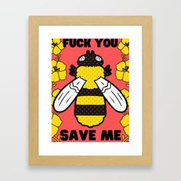 Fuck You, Save Bees Framed Art Print