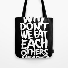 Why don't we eat each others heart?   Dark Tote Bag