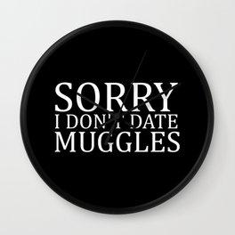 Sorry I Don't Date Muggles Wall Clock