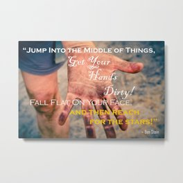 Get Your Hands Dirty, and Reach for the Stars! Metal Print