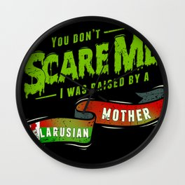 You Don't Scare Me I Was Raised By A Belarusian Mother Wall Clock