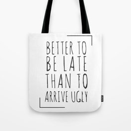 Better to be late than to arrive ugly Tote Bag