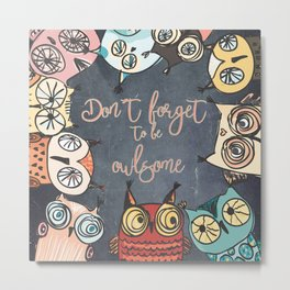 Don´t forget to be owlsome - Animal Owl Owls Fun illustration Metal Print