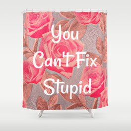 You Can't Fix Stupid Shower Curtain