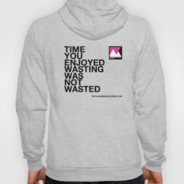 Time you enjoyed wasting was not wasted Hoody