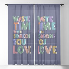Waste time with someone you love Sheer Curtain