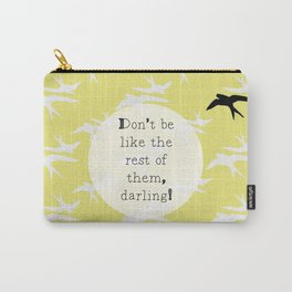 Don't Be Like The Rest Of Them, Darling. Carry-All Pouch